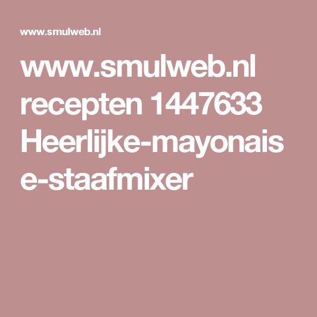 www.smulweb.nl recepten 1447633 Heerlijke-mayonaise-staafmixer