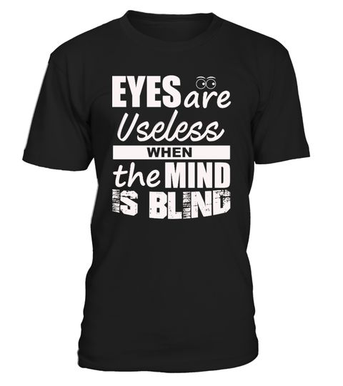 # Eyes Are Useless When The Mind Is Blind .  Eyes Are Useless When The Mind Is Blind T Shirt meaning author who said tumblr tattoo tupac shirts bmt sweatshirt jewelry gifts quotes tattoo necklace decal sticker