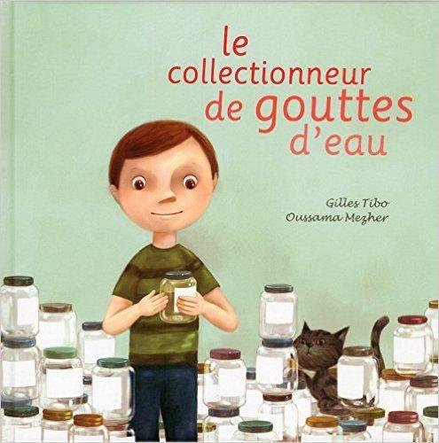 Amazon.fr - Le collectionneur de gouttes d'eau - Gilles Tibo, Oussama Mezher - Livres