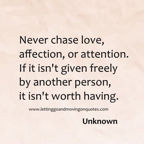 Never chase love, affection, or attention