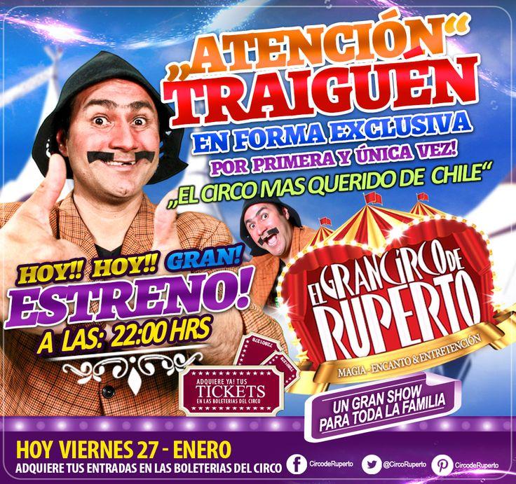 ATENCIÓN TRAIGUÉN!! HOY GRAN ESTRENO!! QUE NO TE LO CUENTEN!! ESTARÁ IMPERDÍBLE!! EL GRAN CIRCO DE RUPERTO JUNTO A TODA SU MAGIA, EN UN ESPECTÁCULO PARA TODA LA FAMILIA!! HOY!! Viernes 27 - 22:00 HRS, Te esperamos!