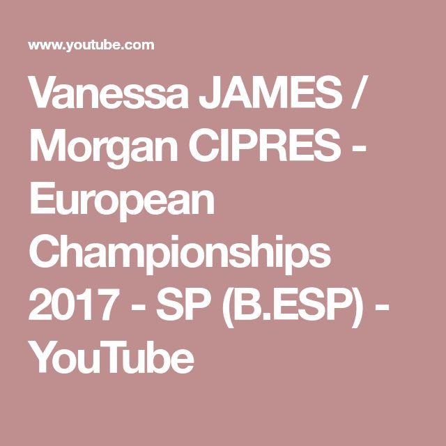 Vanessa JAMES / Morgan CIPRES - European Championships 2017 - SP (B.ESP) - YouTube