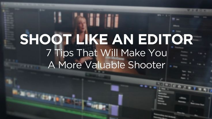 Shoot Like An Editor. After shooting and editing for a while, I've come to really respect both skills. I think more shooters should learn ea...