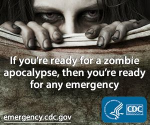 Here's a simple public health message: If you've prepared for a zombie apocalypse, then you're ready for just about anything.