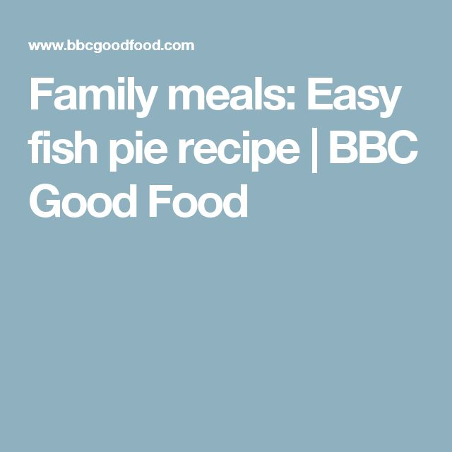Family meals: Easy fish pie recipe | BBC Good Food