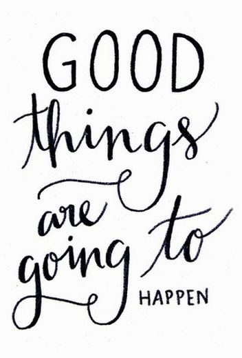 """""""Good things are going to happen."""" (via Single Quotes)"""