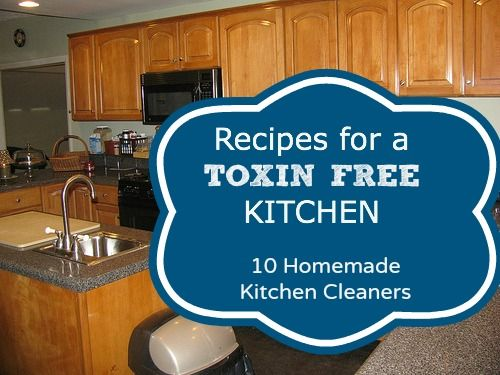 Recipes for a toxin-free kitchen - 10 homemade kitchen cleaners