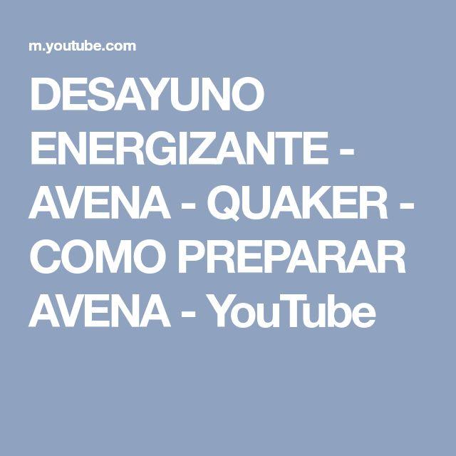 DESAYUNO ENERGIZANTE - AVENA - QUAKER - COMO PREPARAR AVENA - YouTube