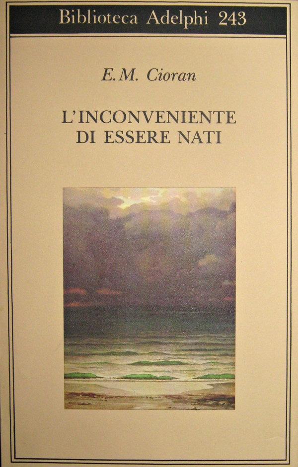L'inconveniente di essere nati - Emil Cioran