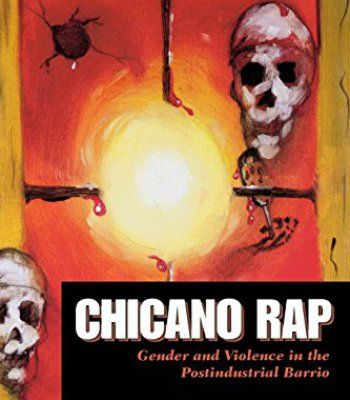Chicano Rap: Gender and Violence in the Postindustrial Barrio PDF