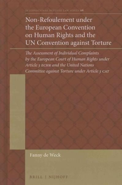 Non-refoulement Under the European Convention on Human Rights and the UN Convention Against Torture: The Assessme...