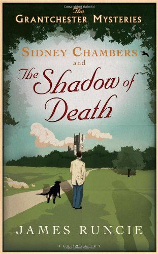 Sidney Chambers and The Shadow of Death (The Grantchester Mysteries) by James Runcie. Murder Mystery.