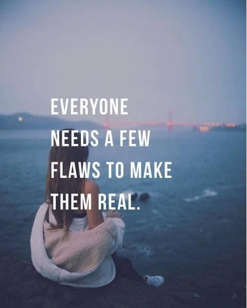Everyone Needs A Few Flaws Quote Positive Quotes Quotes