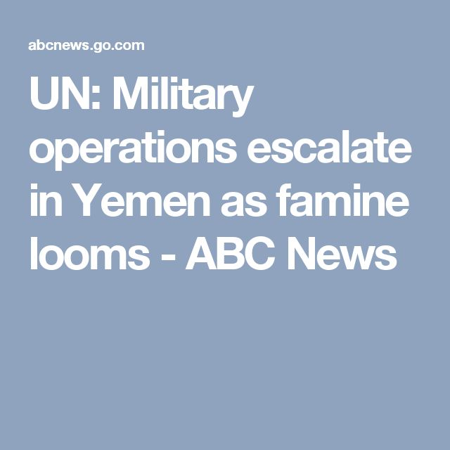 UN: Military operations escalate in Yemen as famine looms - ABC News