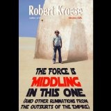 The Force is Middling in this One: And Other Ruminations from the Outskirts of the Empire (Kindle Edition)By Robert Kroese