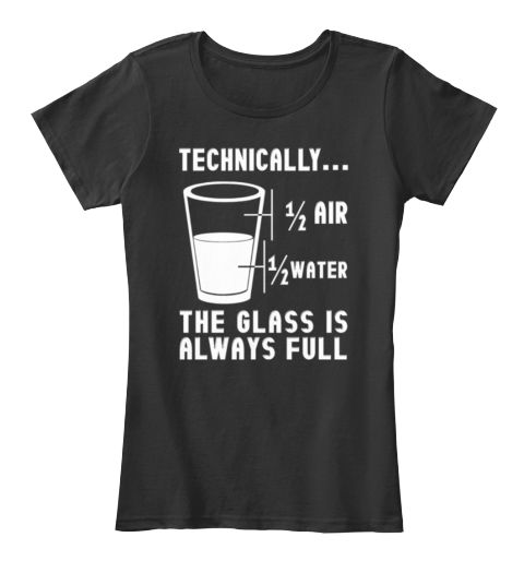 The Glass is Always Full - Math / Science T-Shirt  Like it?Get one for yourself and/or for someone you know! Available TWO WEEKS ONLYGetyour shirtand tell your friends so they can get their order in too!