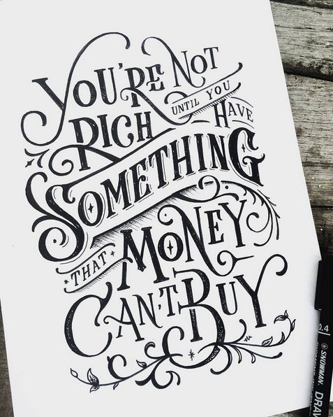 You are not rich until you have something that money can't buy. Powerful quote & beautiful lettering
