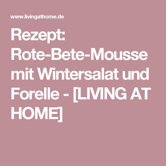 Rezept: Rote-Bete-Mousse mit Wintersalat und Forelle - [LIVING AT HOME]