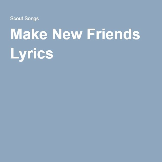 Make New Friends Lyrics