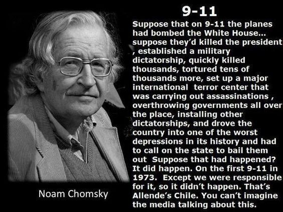 Not sure if this is a real quote, but its a halfway decent summary of the events that did happen in Chile. The CIA involvement has been proven without a doubt. He is trying to make an analogy with September 11th in the USA, but I think 11S in 1973 was the epitome of the event current conspiracy theorists are insistent about