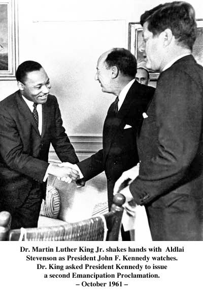 """Dr. Martin Luther King Jr. shakes hands with Aldlai Stevenson as President John F. Kennedy watches. Dr. King asked President Kennedy to issue a second Emancipation Proclamation. -October 1961- [The Civil Rights Act Of 1964 or the """"Second Emancipation Proclamation"""" is clearly recognized as a legal document. While it is easy to see how the Civil Rights Act Of 1964 emulated the Civil Rights Acts Of 1866, 1871, 1875, 1957 and 1960 46 and laid the groundwork for the Civil Rights Act Of 1968]"""