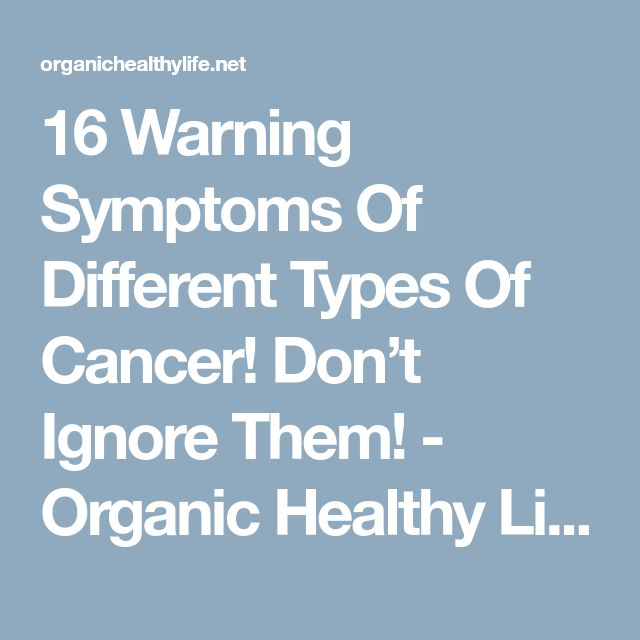 16 Warning Symptoms Of Different Types Of Cancer! Don't Ignore Them! - Organic Healthy Life