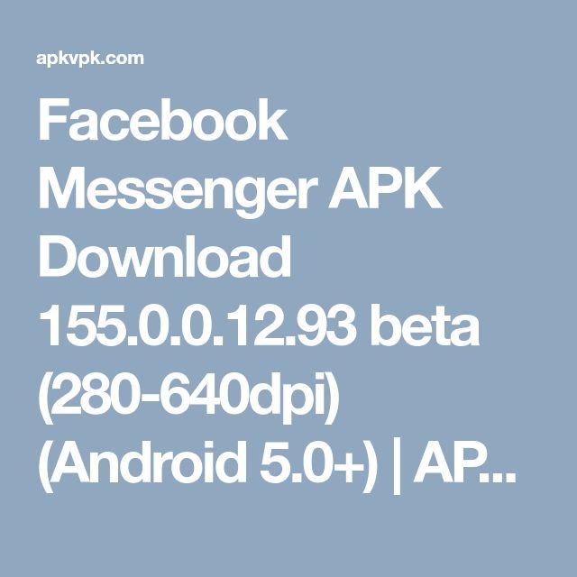 Facebook Messenger APK Download 155.0.0.12.93 beta (280-640dpi) (Android 5.0+)   APKVPK