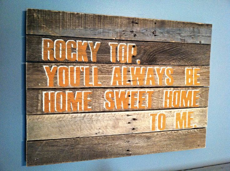 """""""Rocky top, you'll always be home sweet home to me."""" University of Tennessee"""