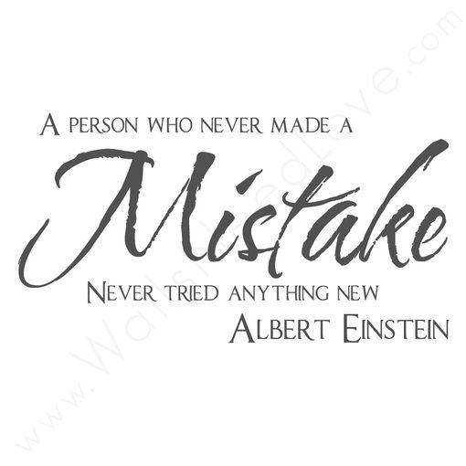 """""""A Person Who Never Made a Mistake, Never Tried Anything New."""" -Albert Einstein   Susi Tavernor repinned from Sheri Lloyd'sboard """"Quotes"""""""