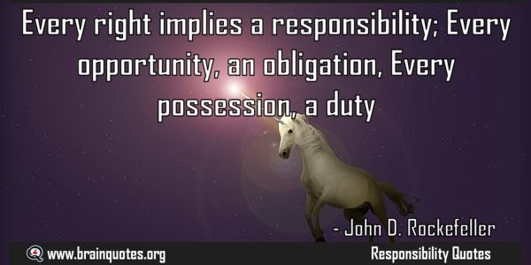 Every right implies a responsibility Quote by Rockefeller  Every right implies a responsibility; Every opportunity an obligation Every possession a duty.  For more #brainquotes http://ift.tt/28SuTT3  The post Every right implies a responsibility Quote by Rockefeller appeared first on Brain Quotes.  http://ift.tt/2gM0ryY