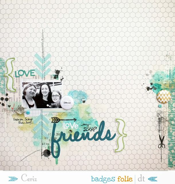 #papercraft #scrapbook #layout    Les Scrapineries de CeriZ: {Love my scrap Friends - DT BadgesFolie}