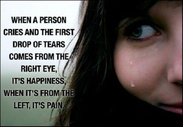 right eye tear = happiness  left eye tear = pain