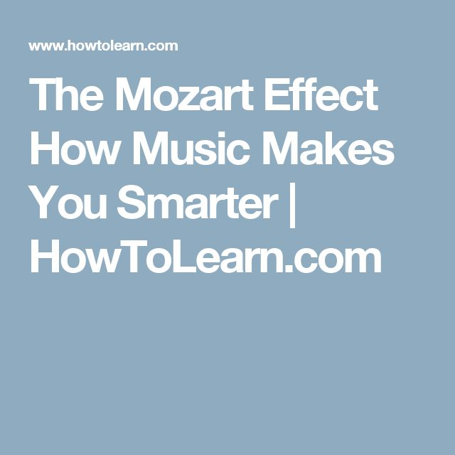 The Mozart Effect How Music Makes You Smarter | HowToLearn.com