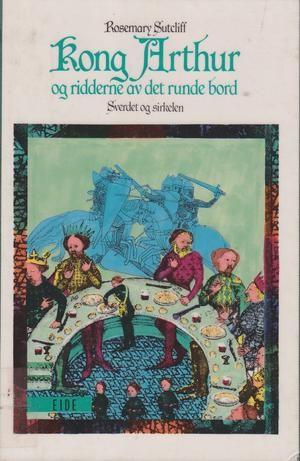 """""""Kong Arthur og ridderne av det runde bord - sverdet og sirkelen"""" av Rosemary Sutcliff"""