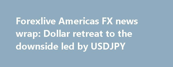 Forexlive Americas FX news wrap: Dollar retreat to the downside led by USDJPY http://betiforexcom.livejournal.com/24598106.html  Forex news for traders on June 6, 2017. In other markets, a snapshot shows: - US stocks were lower with the S&P down -0.28%, Nasdaq down -0.23% and the Dow down -0.23% NY traders came into the day with the US dollar down, and that trend continued i...The post Forexlive Americas FX news wrap: Dollar retreat to the downside led by USDJPY appeared first on Forex news…