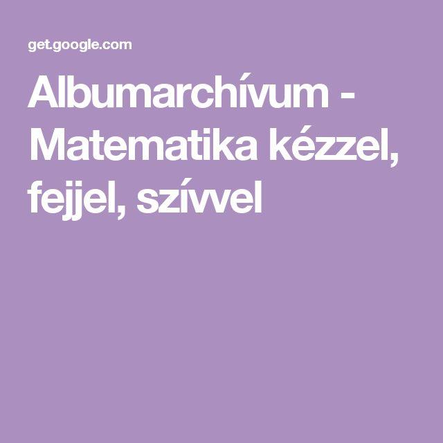 Albumarchívum - Matematika kézzel, fejjel, szívvel