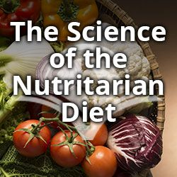 The Science of the Nutritarian Diet