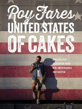 United States of Cakes : bakverk och sötsaker från den amerikanska västkusten (Inbunden)