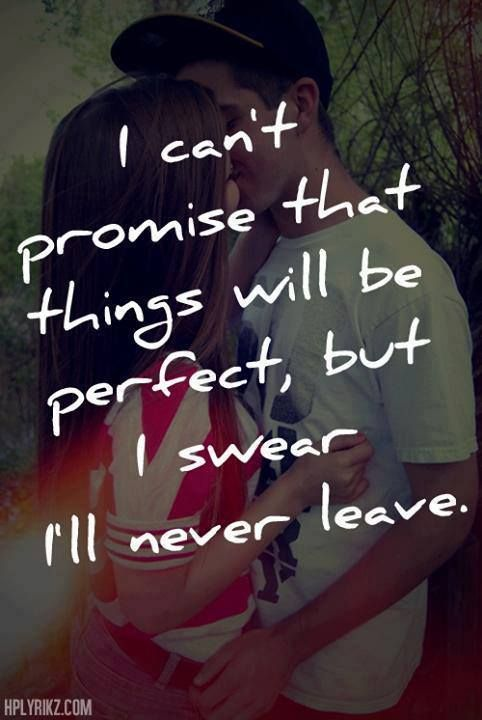 I swear, babe, I will never leave. You are so important to me it's not funny. I love you more than you will ever understand :)