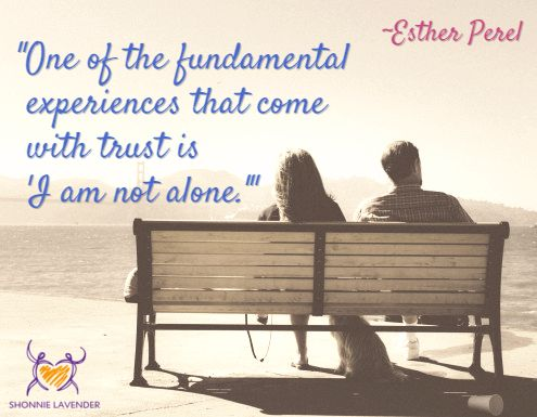"""""""One of the fundamental   experiences that come  with trust is  'I am not alone.'"""" ~Esther Perel via ShonnieLavender.com"""