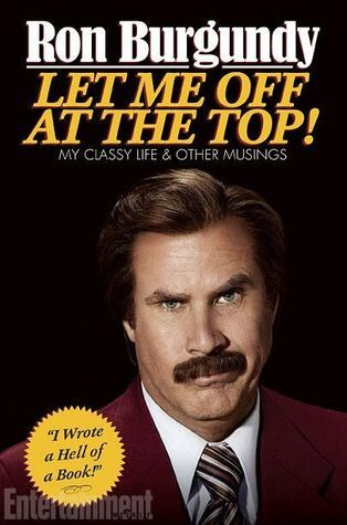 Let Me Off at the Top!: My Classy Life and Other Musings by Ron Burgundy. 920 BUR. From his humble beginnings in a desolate Iowa coal mining town, his years at Our Lady Queen of Chewbacca High School to his odds-defying climb to the dizzying heights of becoming America's most trusted and beloved television News Anchor, Ron Burgundy pulls no punches in Let Me Off at the Top!