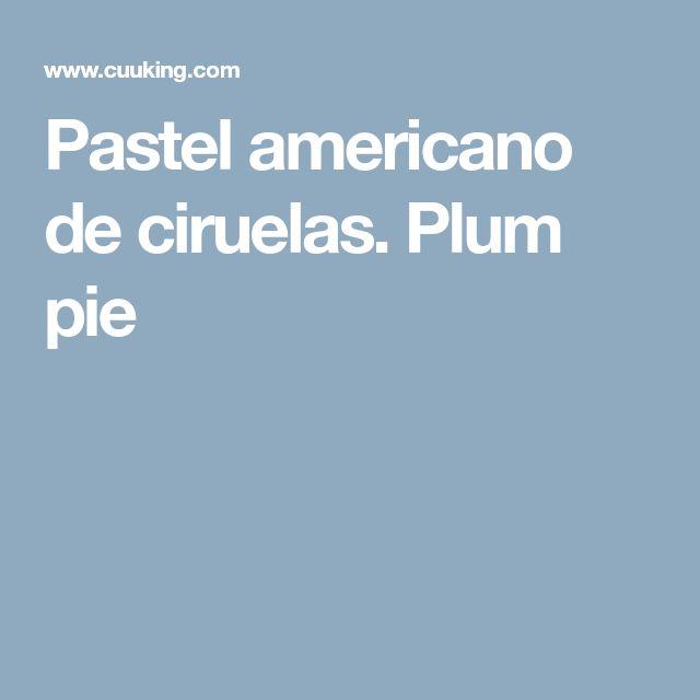 Pastel americano de ciruelas. Plum pie