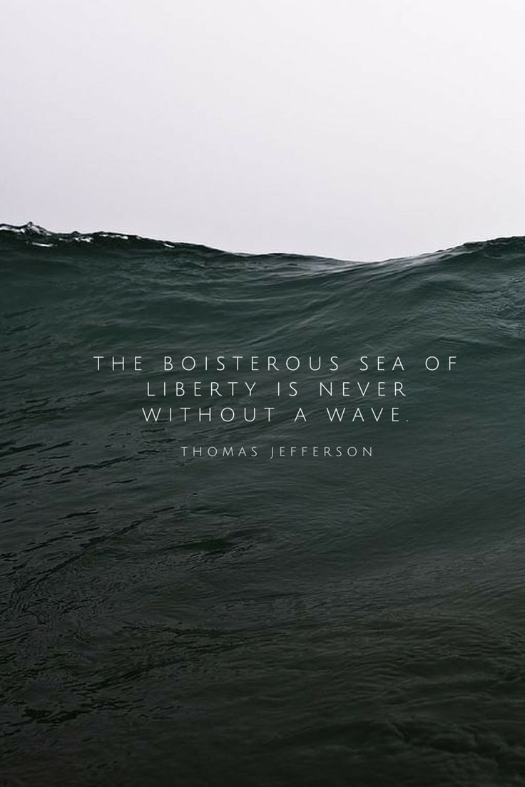 The boisterous sea of liberty is never without a wave - Thomas Jefferson  Quotes   QuoteOfTheDay