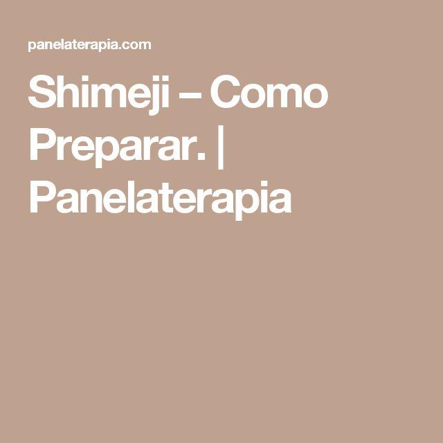 Shimeji – Como Preparar.      Panelaterapia