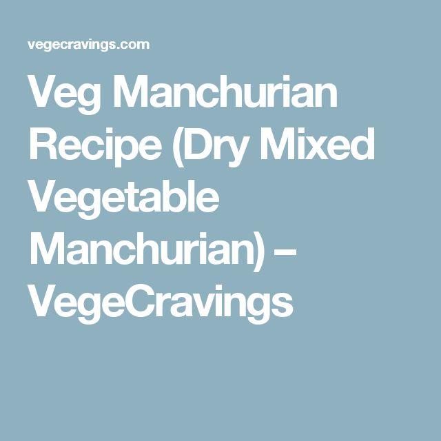Veg Manchurian Recipe (Dry Mixed Vegetable Manchurian) – VegeCravings