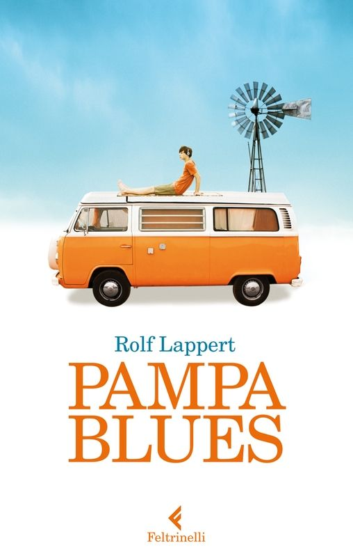 Rolf Lappert, Pampa Blues, Feltrinelli, 2013