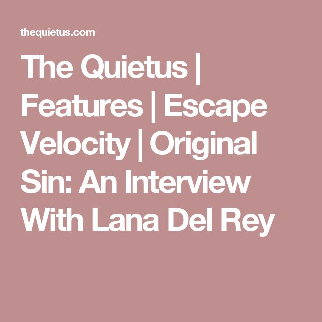 The Quietus | Features | Escape Velocity | Original Sin: An Interview With Lana Del Rey