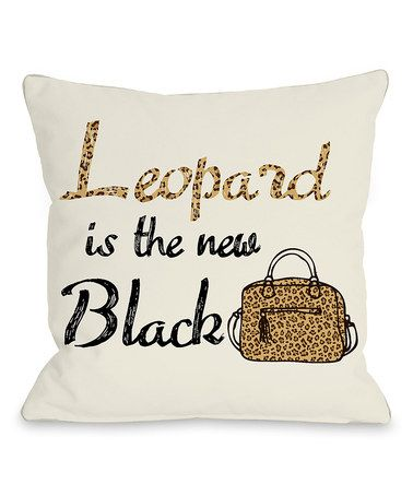 Look what I found on #zulily! 'Leopard Is the New Black' Throw Pillow #zulilyfinds
