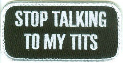 Stop Talking To My Tits Lady Ladies Funny Motorcycle Biker Vest Patch PAT-2538 - http://weirdthingstobuy.net/stop-talking-to-my-tits-lady-ladies-funny-motorcycle-biker-vest-patch-pat-2538