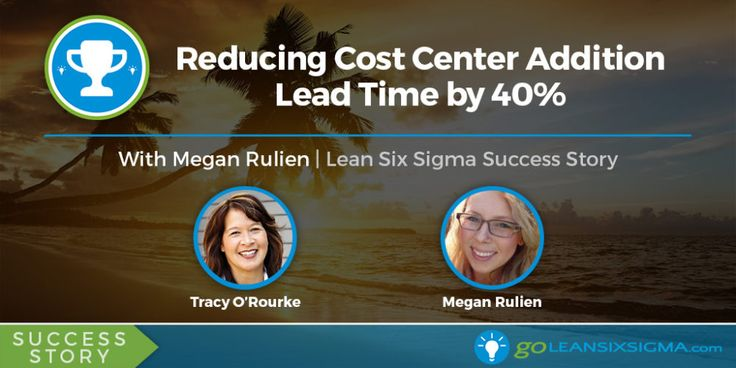 Success Story: Reducing Cost Center Addition Lead Time by 40% - GoLeanSixSigma.com